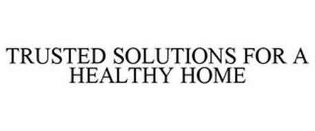TRUSTED SOLUTIONS FOR A HEALTHY HOME