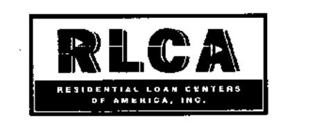 RLCA RESIDENTIAL LOAN CENTERS OF AMERICA, INC.