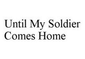 UNTIL MY SOLDIER COMES HOME