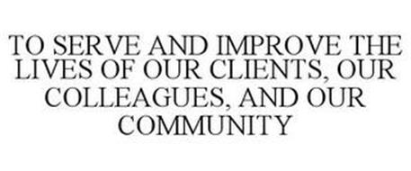 TO SERVE AND IMPROVE THE LIVES OF OUR CLIENTS, OUR COLLEAGUES, AND OUR COMMUNITY