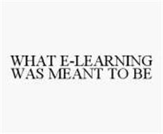 WHAT E-LEARNING WAS MEANT TO BE
