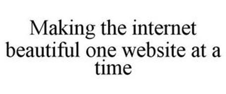 MAKING THE INTERNET BEAUTIFUL ONE WEBSITE AT A TIME
