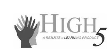 HIGH 5 A RESULTS IN LEARNING PRODUCT