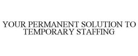 YOUR PERMANENT SOLUTION TO TEMPORARY STAFFING