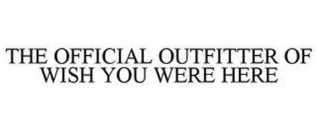 THE OFFICIAL OUTFITTER OF WISH YOU WERE HERE