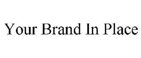YOUR BRAND, IN PLACE