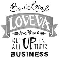 BE A LOCAL LOVEVA LOVE VAH GET ALL UP IN THEIR BUSINESS