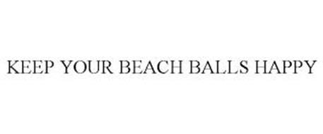 KEEP YOUR BEACH BALLS HAPPY