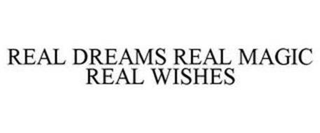 REAL DREAMS REAL MAGIC REAL WISHES