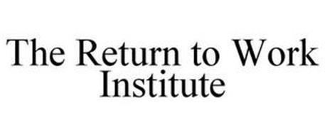 THE RETURN TO WORK INSTITUTE