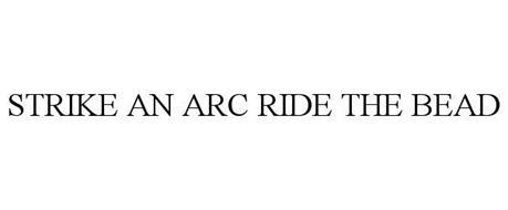 STRIKE AN ARC RIDE THE BEAD