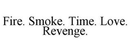 FIRE. SMOKE. TIME. LOVE. REVENGE.