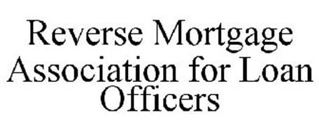 REVERSE MORTGAGE ASSOCIATION FOR LOAN OFFICERS