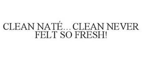 CLEAN NATÉ...CLEAN NEVER FELT SO FRESH!