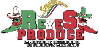 REYES PRODUCE IMPORTADOR & DISTRIBUIDORDE PRODUCTOS MEXICANOS