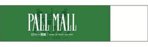 PALL MALL 1899 TO NOW MORE OF WHAT MATTERS EST 1899