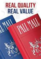 REAL QUALITY REAL VALUE PALL MALL EST 1899