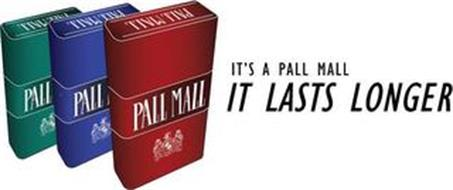 IT'S A PALL MALL IT LASTS LONGER