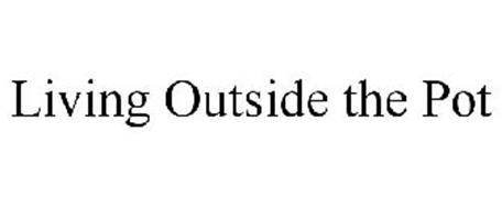 LIVING OUTSIDE THE POT