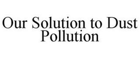 OUR SOLUTION TO DUST POLLUTION