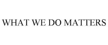 WHAT WE DO MATTERS