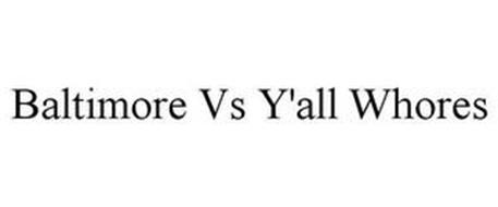 BALTIMORE VS Y'ALL WHORES