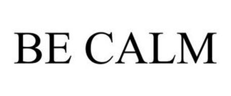BE CALM