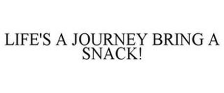 LIFE'S A JOURNEY BRING A SNACK!