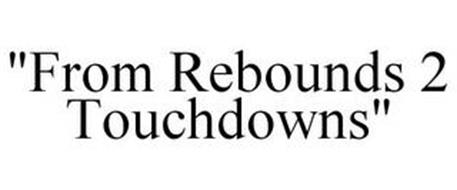 """FROM REBOUNDS 2 TOUCHDOWNS"""