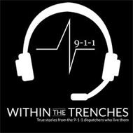 9-1-1 WITHIN THE TRENCHES TRUE STORIES FROM THE DISPATCHERS WHO LIVE THEM