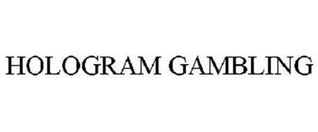 HOLOGRAM GAMBLING