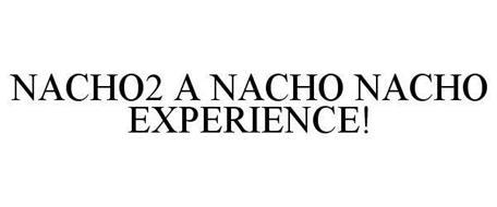 NACHO2 A NACHO NACHO EXPERIENCE!
