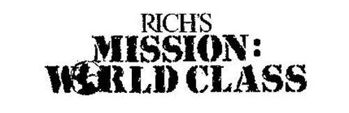 RICH'S MISSION: WORLD CLASS