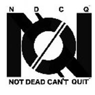 NO NDCQ NOT DEAD CAN'T QUIT