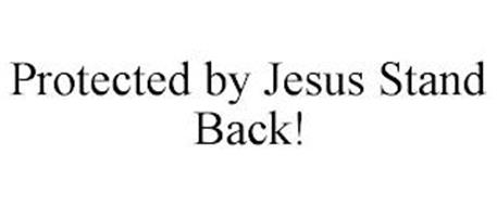 PROTECTED BY JESUS STAND BACK!