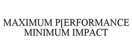 MAXIMUM PERFORMANCE MINIMUM IMPACT