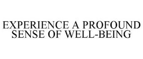 EXPERIENCE A PROFOUND SENSE OF WELL-BEING