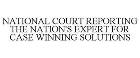 NATIONAL COURT REPORTING THE NATION'S EXPERT FOR CASE WINNING SOLUTIONS