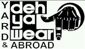 DEH YA WEAR! YARD & ABROAD
