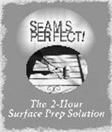 SEAMS PERFECT! THE 2 - HOUR SURFACE PREP SOLUTION