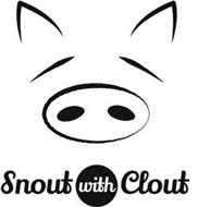 SNOUT WITH CLOUT