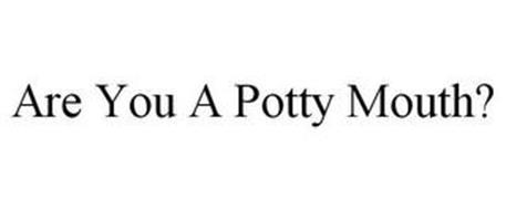 ARE YOU A POTTY MOUTH?