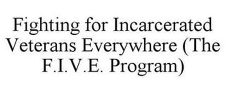 FIGHTING FOR INCARCERATED VETERANS EVERYWHERE (THE F.I.V.E. PROGRAM)