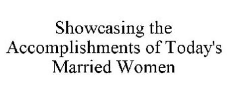 SHOWCASING THE ACCOMPLISHMENTS OF TODAY'S MARRIED WOMEN
