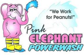 """WE WORK FOR PEANUTS!"" PINK ELEPHANT POWERWASH"