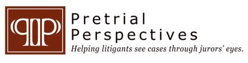 PP PRETRIAL PERSPECTIVES HELPING LITIGANTS SEE CASES THROUGH JURORS' EYES.