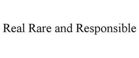 REAL RARE AND RESPONSIBLE