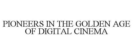 PIONEERS IN THE GOLDEN AGE OF DIGITAL CINEMA