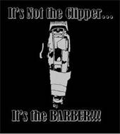 IT'S NOT THE CLIPPER... IT'S THE BARBER!!!