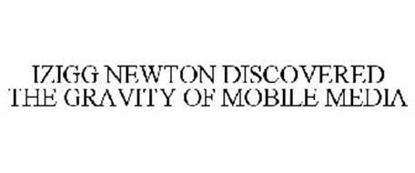IZIGG NEWTON DISCOVERED THE GRAVITY OF MOBILE MEDIA